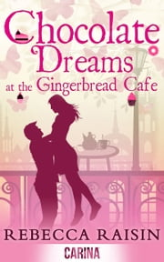 Chocolate Dreams At The Gingerbread Cafe (The Gingerbread Café, Book 2) ebook by Rebecca Raisin
