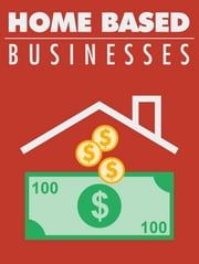 Home Based Businesses ebook by Anonymous