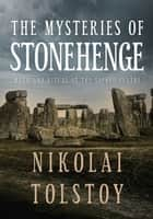 The Mysteries of Stonehenge - Myth and Ritual at the Sacred Centre ebook by Count Nikolai Tolstoy, John Waddell