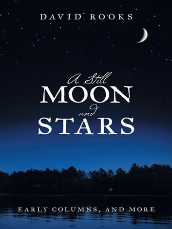 A Still Moon and Stars - Early Columns, and More ebook by David Rooks