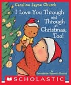 I Love You Through and Through at Christmas, Too! ebook by Bernadette Rossetti-Shustak, Caroline Jayne Church