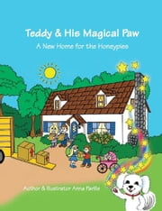 Teddy & His Magical Paw: A New Home for the Honeypies ebook by Anna Parille