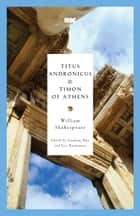 Titus Andronicus & Timon of Athens ebook by William Shakespeare,Jonathan Bate,Eric Rasmussen