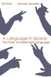 A Language in Space - The Story of Israeli Sign Language ebook by Irit Meir, Wendy Sandler