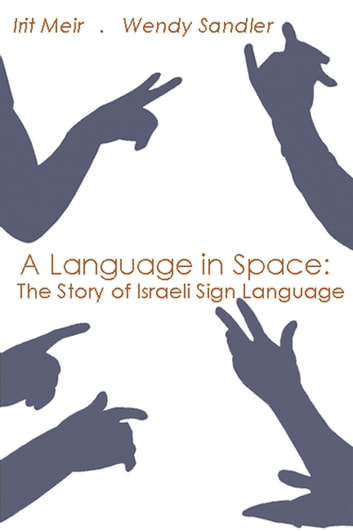 A Language in Space - The Story of Israeli Sign Language ebook by Irit Meir,Wendy Sandler