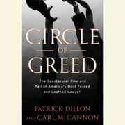 Circle of Greed - The Spectacular Rise and Fall of the Lawyer Who Brought Corporate America to Its Knees audiobook by Patrick Dillon
