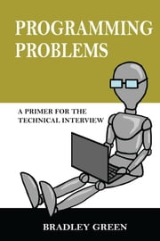 Programming Problems: A Primer for The Technical Interview ebook by Bradley Green