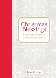 Christmas Blessings - Prayers and Poems to Celebrate the Season ebook by June Cotner