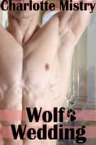 Wolf Wedding eBook by Charlotte Mistry