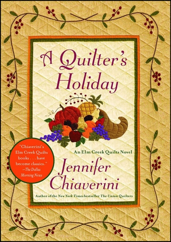 A Quilter's Holiday - An Elm Creek Quilts Novel ebook by Jennifer Chiaverini