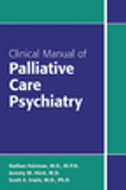 Clinical Manual of Palliative Care Psychiatry ebook by Nathan Fairman,Jeremy M. Hirst,Scott A. Irwin
