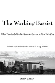 The Working Bassist - What You Really Need to Know to Survive in New York City ebook by John Carey