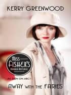 Away With the Fairies - Phryne Fisher's Murder Mysteries 11 ebook by Kerry Greenwood