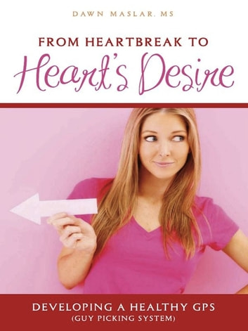 From heartbreak to hearts desire ebook by dawn maslar from heartbreak to hearts desire developing a healthy gps guy picking system ebook fandeluxe Image collections