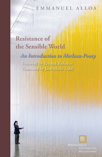 Resistance of the Sensible World - An Introduction to Merleau-Ponty ebook by Emmanuel Alloa