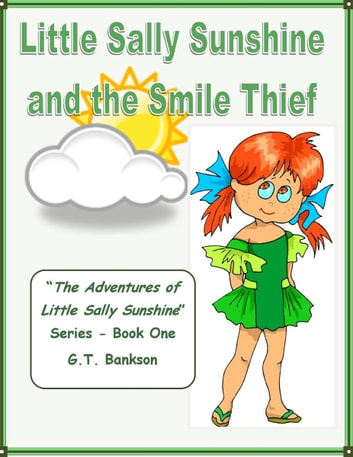 Little Sally Sunshine and the Smile Thief eBook by G.T. Bankson