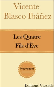 Les Quatre Fils d'Ève ebook by Vicente Blasco Ibáñez
