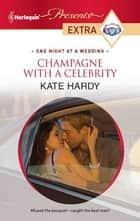 Champagne with a Celebrity ebook by Kate Hardy