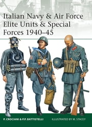 Italian Navy & Air Force Elite Units & Special Forces 1940–45 ebook by Piero Crociani,Pier Paolo Battistelli,Mr Mark Stacey
