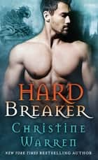 Hard Breaker - A Beauty and Beast Novel ebook by Christine Warren