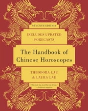 The Handbook of Chinese Horoscopes 7e ebook by Theodora Lau,Laura Lau