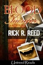 Blood Sacrifice ebook by Rick R. Reed