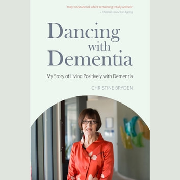 Dancing with Dementia - My Story of Living Positively with Dementia audiobook by Christine Bryden