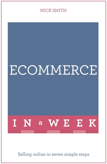 eCommerce In A Week - Selling Online In Seven Simple Steps ebook by Nick Smith