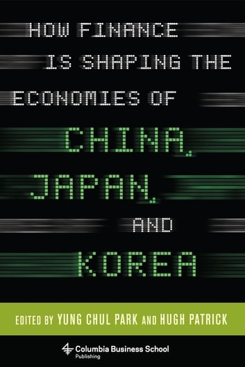 How Finance Is Shaping the Economies of China, Japan, and Korea ebook by