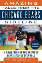 Amazing Tales from the Chicago Bears Sideline - A Collection of the Greatest Bears Stories Ever Told ebook by Steve McMichael, John Mullin