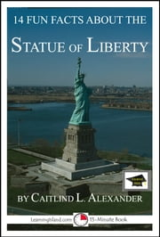14 Fun Facts About the Statue of Liberty: Educational Version ebook by Caitlind L. Alexander