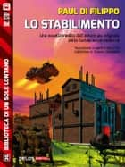Lo stabilimento ebook by Paul Di Filippo