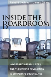Inside the Boardroom - How Boards Really Work and the Coming Revolution in Corporate Governance ebook by Richard Leblanc,James Gillies