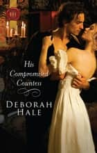 His Compromised Countess ebook by Deborah Hale