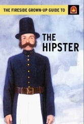 The Fireside Grown-Up Guide to the Hipster ebook by Jason Hazeley,Joel Morris
