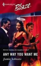 Any Way You Want Me ebook by Jamie Sobrato