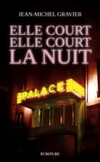 Elle court elle court la nuit ebook by Jean-Michel Gravier