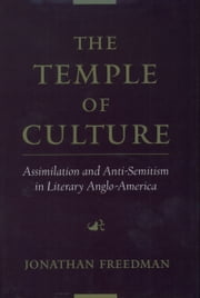 The Temple of Culture - Assimilation and Anti-Semitism in Literary Anglo-America ebook by Jonathan Freedman