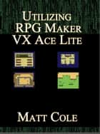 Utilizing RPG Maker VX Ace Lite ebook by Matt Cole