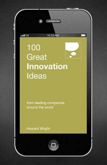 100 Great Innovation Ideas - From leading companies around the world ebook by Howard Wright