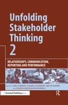 Unfolding Stakeholder Thinking 2 - Relationships, Communication, Reporting and Performance ebook by Jörg Andriof, Sandra Waddock, Bryan Husted,...