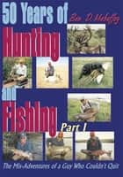 50 Years of Hunting and Fishing ebook by Ben D. Mahaffey