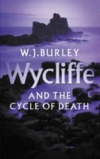 Wycliffe and the Cycle of Death - A completely addictive English cosy murder mystery. Perfect for fans of Betty Rowlands and LJ Ross. ebook by W.J. Burley