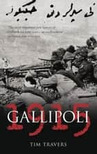 Gallipoli 1915 ebook by Tim Travers
