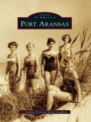Port Aransas ebook by J. Guthrie Ford,Mark Creighton