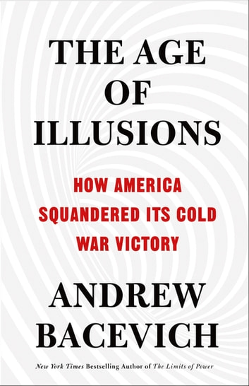 The Age of Illusions - How America Squandered Its Cold War Victory ebook by Andrew J. Bacevich