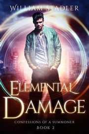 Elemental Damage - Confessions of a Summoner, #2 ebook by William Stadler