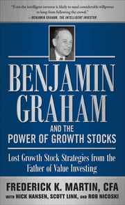 Benjamin Graham and the Power of Growth Stocks: Lost Growth Stock Strategies from the Father of Value Investing ebook by Martin CFA,Nick Hansen,Scott Link,Rob Nicoski
