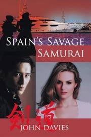 SPAIN'S SAVAGE SAMURAI ebook by JOHN DAVIES