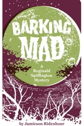 Barking Mad: A Reginald Spiffington Mystery ebook by Jamieson Ridenhour